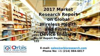2017 Market Research Report on Global Wireless Health and Fitness Device Industry.pptx