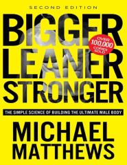 Michael Matthews-Bigger Leaner Stronger_ The Simple Science of Building the Ultimate Male Body-.pdf