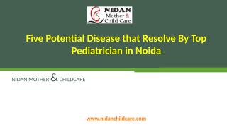 Five Potential Disease that Resolve By Top Pediatrician.pptx