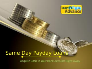 Same Day Cash Loans - Acquire Cash in Your Bank Account Right Away.ppt